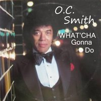 What'cha Gonna Do — O.C. Smith