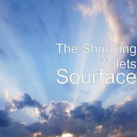 Sourface — The Shrinking Violets