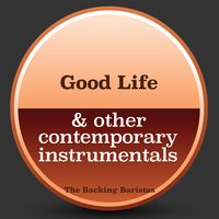 Good Life & Other Contemporary Instrumental Versions — The Backing Baristas