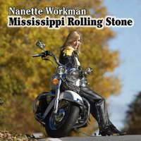 Mississippi Rolling Stone — Nanette Workman