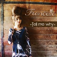Tell Me Why — Francelle