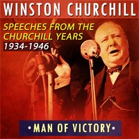 Man of Victory: Speeches from the Churchill Years 1934-1946 — Winston Churchill