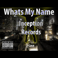 Whats My Name — J-Lace