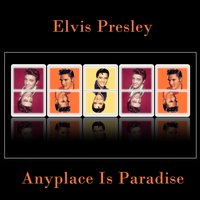 Anyplace Is Paradise — Elvis Presley