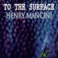 To The Surface — Henry Mancini