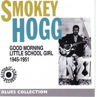 Good morning school girl — Smokey Hogg