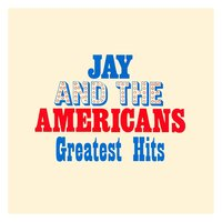 Greatest Hits — Jay & The Americans, Jay, THE AMERICANS