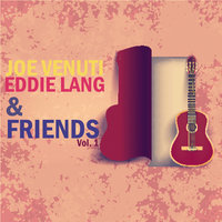 Joe Venuti, Eddie Lang and Friends, Vol. 1 — Eddie Lang