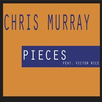 Pieces (feat. Victor Rice) — Chris Murray, Victor Rice