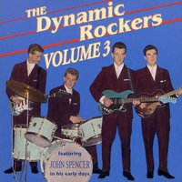 The Dynamic Rockers, Vol. 3 — The Dynamic Rockers, John Spencer, Dynamic Rockers