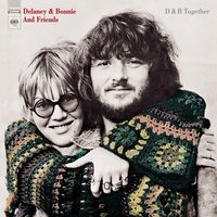 D & B Together — Delaney & Bonnie, Delaney & Bonnie And Friends