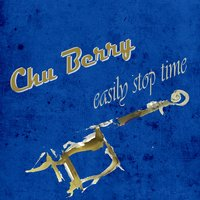 Easily Stop Time — Chu Berry