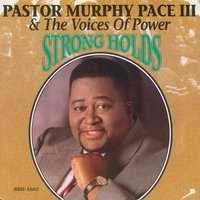 Strong Holds — Pastor Murphy Pace III & The Voices of Power