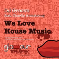 We Love House Music — DJ Groove