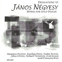 Dedications to János Négyesy: Works for Solo Violin — Robert Thompson, John Stevens, János Négyesy, Mamoru Fujieda, Nicolas Verin