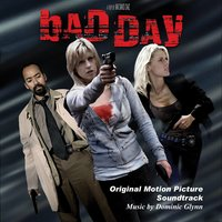 Bad Day: Original Motion Picture Soundtrack — Dominic Glynn