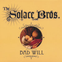 Bad Will — The Solace Bros.