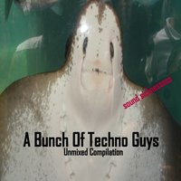 A Bunch of Techno Guys: Unmixed Compilation — сборник
