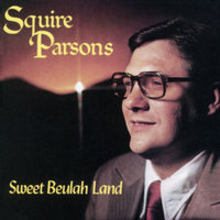 Sweet Beulah Land — Squire Parsons