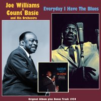 Everyday I Have the Blues — Count Basie & His Orchestra, Joe Williams, Count Basie and His Orchestra, Joe Williams