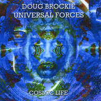 Cosmic Life — Doug Brockie Universal Forces