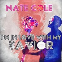 I'm in Love With My Savior — Nate Cole