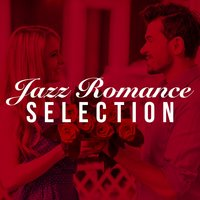 Jazz Romance Selection — All-Star Sexy Players, The All-Star Romance Players, All-Star Sexy Players|The All-Star Romance Players