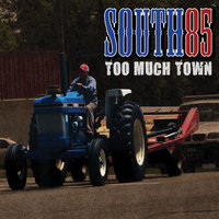 Too Much Town — South85