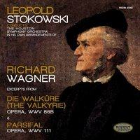 Leopold Stokowski Conducts His Own Arrangements of Wagner: Die Walküre & Parsifal — Рихард Вагнер, Houston Symphony Orchestra, Leopold Stokowski