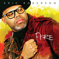 Fire — Eric Roberson
