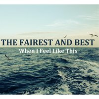 When I Feel Like This — The Fairest and Best