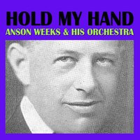 Hold My Hand — Anson Weeks & His Orchestra