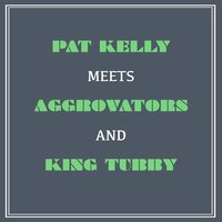 Pat Kelly Meets Aggrovators and King Tubby — Pat Kelly