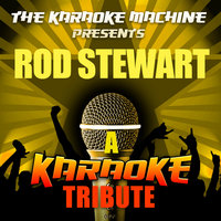 The Karaoke Machine Presents - Rod Stewart — The Karaoke Machine