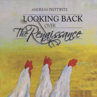Lookingback Over the Renaissance — Andreas Prittwitz