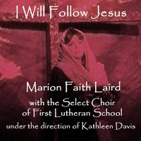I Will Follow Jesus — Marion Faith Laird & The Select Choir of First Lutheran School