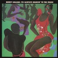 I'm Always Dancin' to the Music — Benny Golson