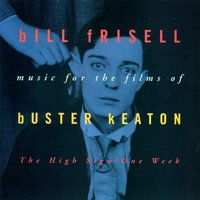 Music For The Films Of Buster Keaton: The High Sign/One Week — Bill Frisell