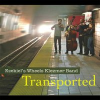 Transported — Ezekiel's Wheels Klezmer Band