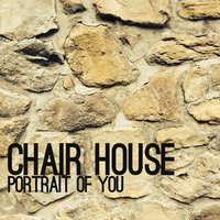 Portrait of You — Chair House