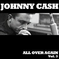 All over Again, Vol. 3 — Johnny Cash
