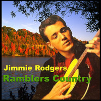 Ramblers Country — Jimmie Rodgers