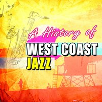 A History of West Coast Jazz — сборник
