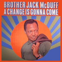 A Change Is Gonna Come — Brother Jack McDuff