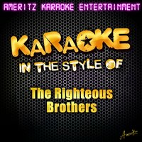 Karaoke - In the Style of the Righteous Brothers — Ameritz Karaoke Entertainment