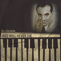 Jazz Will Never Die — Al Jolson