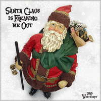 Santa Claus Is Freaking Me Out — Lord Weatherby