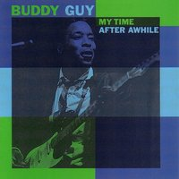 My Time After Awhile — Buddy Guy