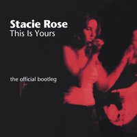 THIS IS YOURS: the official bootleg — Stacie Rose