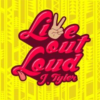 Live out Loud — J. Tyler
